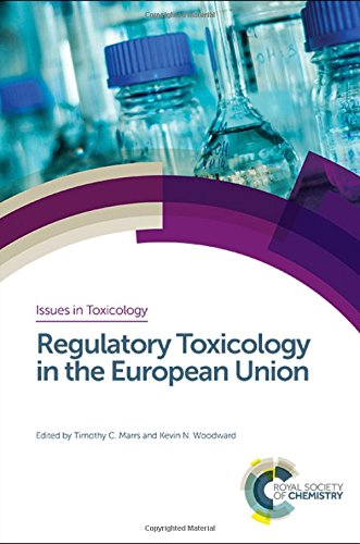 Regulatory Toxicology in the European Union (Issues in Toxicology, Band 36)