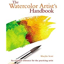 The Watercolor Artist's Handbook: The essential reference for the practicing artist by Marylin Scott (2016-02-01)
