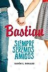 Bastian. Siempre seremos amigos par Ramón L. Morales