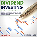 Dividend Investing: Start Planning Your Early Retirement Investing in Dividend Stocks: An Easy Practical Guide to Finding Your Way to Financial Freedom