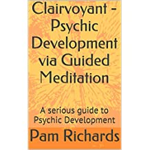 Clairvoyant - Psychic Development via Guided Meditation: A serious guide to Psychic Development (English Edition)