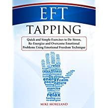 EFT Tapping: Quick and Simple Exercises to De-Stress, Re-Energize and Overcome Emotional Problems Using Emotional Freedom Technique (English Edition)
