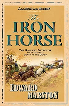 The Iron Horse (The Railway Detective Series Book 4) by [Marston, Edward]