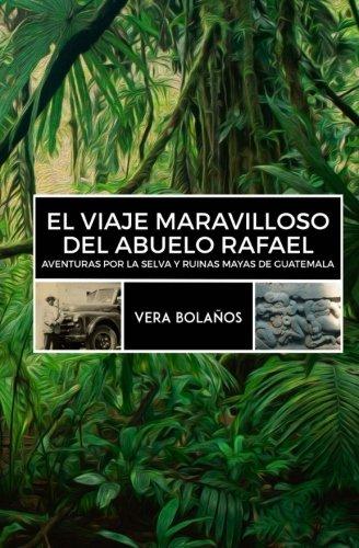 El Viaje Maravilloso del Abuelo Rafael: Aventuras por la selva y ruinas mayas de Guatemala