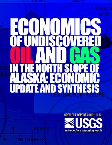 Economics of the Undiscovered Oil and Gas in the North Scope of Alaska: Economic Update and Synthesis por U.S. Department of the Interior
