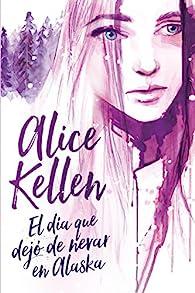 El día que dejó de nevar en Alaska par Alice Kellen