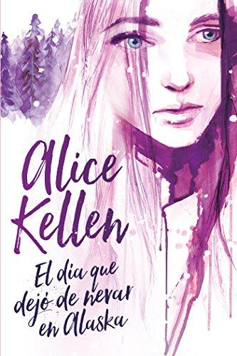 El día que dejó de nevar en Alaska (Titania fresh) por Alice Kellen