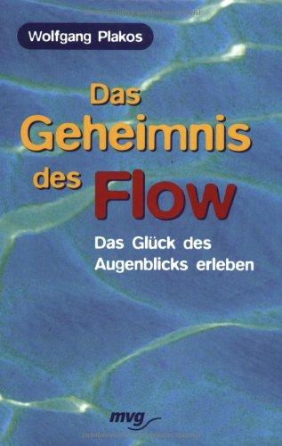 Das Geheimnis des Flow: Das Glück des Augenblicks erleben