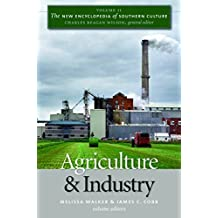 The New Encyclopedia of Southern Culture: Volume 11: Agriculture and Industry (v. 11) (2008-11-01)