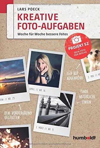 Kreative Foto-Aufgaben: Woche für Woche bessere Fotos. Projekt 52 - Dein Foto der Woche (humboldt - Freizeit & Hobby) Buch-Cover