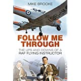 Follow Me Through: The Ups And Downs Of An Raf Flying Instructor