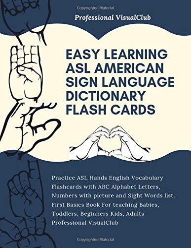 Easy Learning ASL American Sign Language Dictionary Flash Cards: Practice ASL Hands English Vocabulary Flashcards with ABC Alphabet Letters, Numbers ... Babies, Toddlers, Beginners Kids, Adult (Medical Language Flashcards)