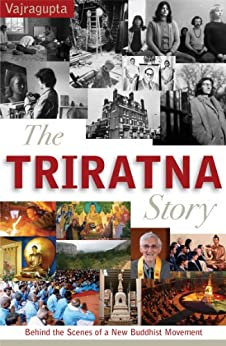 The Triratna Story: Behind the Scenes of a New Buddhist Movement by [Vajragupta]