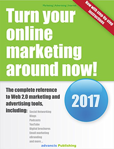 Turn your online marketing around now! The complete reference to Web 2.0 marketing and advertising tools (English Edition)