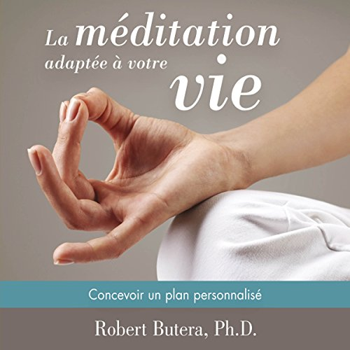 La méditation adaptée à votre vie: Concevoir un plan personnalisé