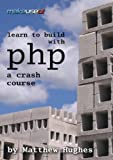 Learn To Build With PHP: A Crash Course