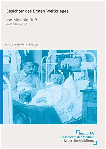 Gesichter des Ersten Weltkrieges: Alltag, Biografien und Selbstdarstellungen von gesichtsverletzten Soldaten (Medizin, Gesellschaft und Geschichte / Beihefte)