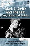 Mark E. Smith and The Fall: Art, Music and...