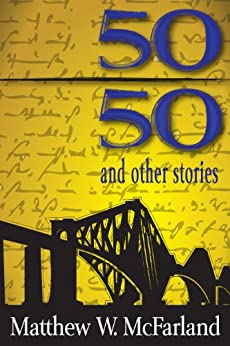 Fifty/Fifty and Other Stories by [McFarland, Matthew W.]
