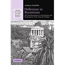 Hellenism in Byzantium: The Transformations of Greek Identity and the Reception of the Classical Tradition (Greek Culture in the Roman World) by Anthony Kaldellis (2011-06-30)