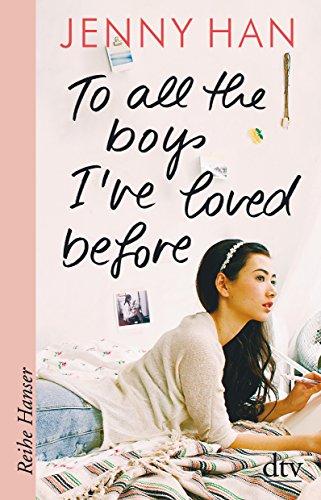To all the boys I\'ve loved before (Reihe Hanser)