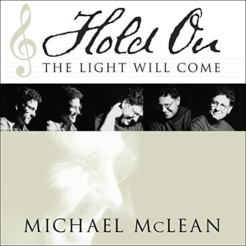 Hold On, the Light Will Come: And Other Lessons My Songs Have Taught Me by Michael McLean (2012-03-06)