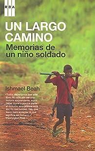 Un largo camino: Memorias de un niño soldado par Ishmael Beah