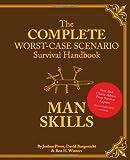 The Worst-Case Scenario Survival Handbook: Man Skills