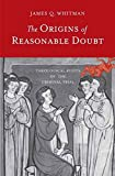 [(The Origins of Reasonable Doubt : Theological Roots of the Criminal Trial)] [By (author) James Q. Whitman] published o