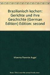 Brazilianisch kochen: Gerichte und ihre Geschichte (German Edition)