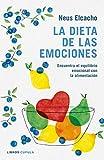 La dieta de las emociones: Encuentra el equilibrio emocional con la...