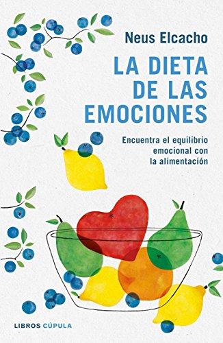 La dieta de las emociones: Encuentra el equilibrio emocional con la alimentación (Salud) por Neus Elcacho Rovira