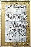 Herr aller Dinge: Roman - Andreas Eschbach