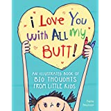 I Love You with All My Butt!: An Illustrated Book of Big Thoughts from Little Kids (English Edition)