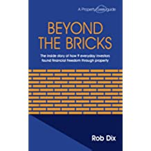 Beyond The Bricks: The inside story of how 9 everyday investors found financial freedom through property (English Edition)