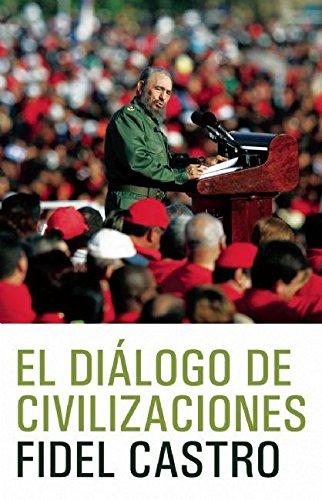El Dialogo de Civilizaciones: La Crisis Global del Medio Ambiente y El Desafio de Desarrollo por Fidel Castro
