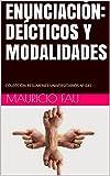 ENUNCIACIÓN: DEÍCTICOS Y MODALIDADES: COLECCIÓN RESÚMENES UNIVERSITARIOS Nº 645 (Spanish Edition)