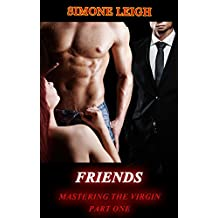 Friends: A Tale of BDSM, Ménage Erotic Romance (Mastering the Virgin Book 1) (English Edition)