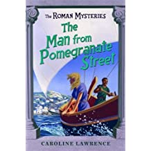 The Man from Pomegranate Street: Book 17 (The Roman Mysteries)