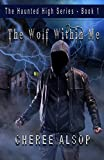 The Wolf Within Me (The Haunted High Series Book 1) by Cheree Alsop