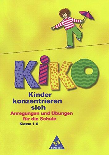 Preisvergleich Produktbild KIKO / Kinder konzentrieren sich Klasse 1 - 6: KIKO: Grundband: Anregungen und Übungen für die Schule