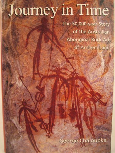 Journey in Time: 50, 000 Year Story of the Australian Aboriginal Rock Art of Arnhem Land -