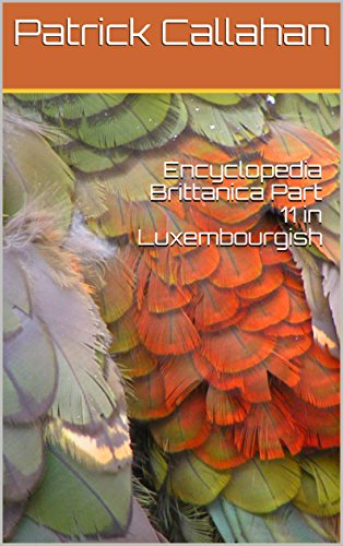 Encyclopedia Brittanica Part 11 in Luxembourgish (Luxembourgish Edition) por Patrick Callahan