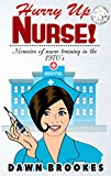 Hurry Up Nurse!: Memoirs of nurse training in the 1970s