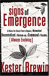 Signs of Emergence: A Vision for Church That Is Organic/Networked Decentralized/Bottom-Up/Communal/Flexible/Always Evolving (Emersion: Emergent Village Resources for Communities of Faith)