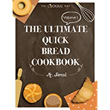 The Ultimate Quick Bread Cookbook Vol. 1: Feel the Spirit in Your Little Kitchen with 500 Special Quick Bread Recipes! (Biscuits Cookbook, Cornbread Cookbook, ... (Quick Bread Territory) (English Edition)