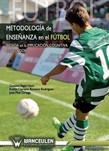 Metodologia de enseñanza en el futbol: Basada en la implicacion cognitiva del jugador