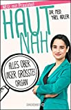 Haut nah: Alles über unser größtes Organ. Neu mit Praxisteil (Erweiterte Ausgabe 2018) - Yael Adler