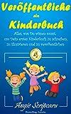 Veröffentliche ein Kinderbuch: Alles, was Du wissen musst, um Dein erstes Kinderbuch zu schreiben, zu illustrieren und zu veröffentlichen