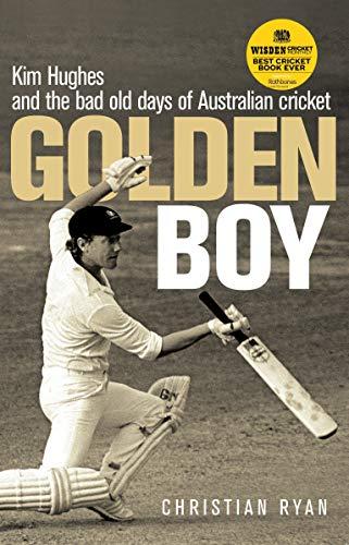 Golden Boy: Kim Hughes and the bad old days of Australian cricket di Christian Ryan